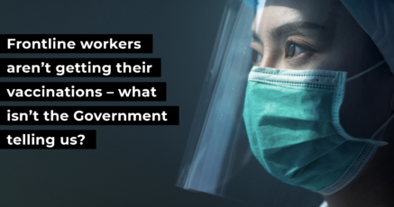 Frontline workers aren't getting their vaccinations – what isn't the Government telling us?