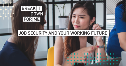 Break it down for me: job security and your working future